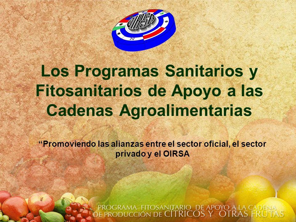Los Programas Sanitarios y Fitosanitarios de Apoyo a las Cadenas Agroalimentarias Promoviendo las alianzas entre el sector oficial, el sector privado