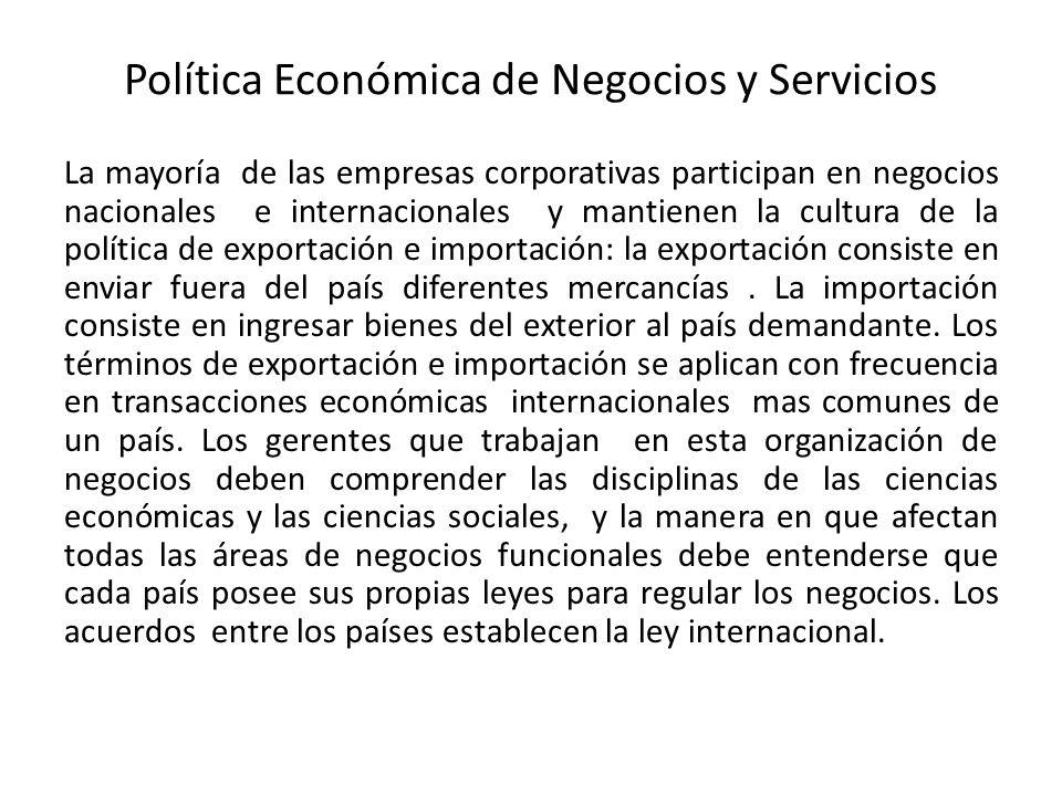 Política Económica de Negocios y Servicios La mayoría de las empresas corporativas participan en negocios nacionales e internacionales y mantienen la