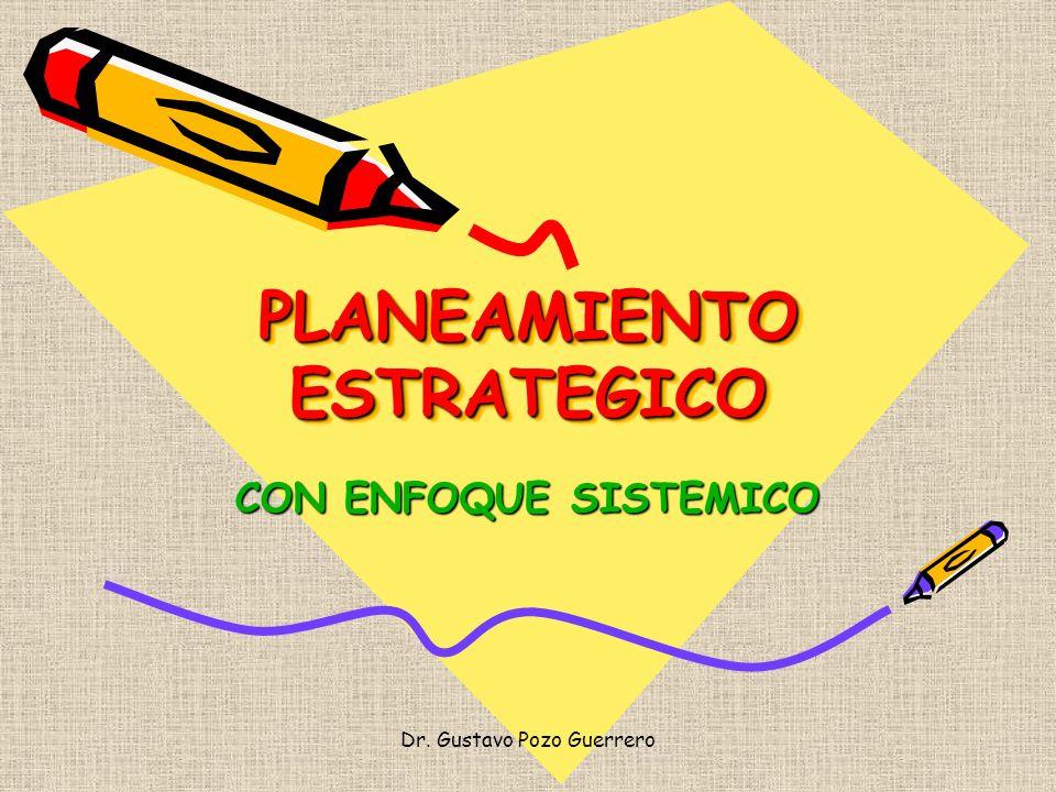 PLANEAMIENTO ESTRATEGICO CON ENFOQUE SISTEMICO Dr. Gustavo Pozo Guerrero