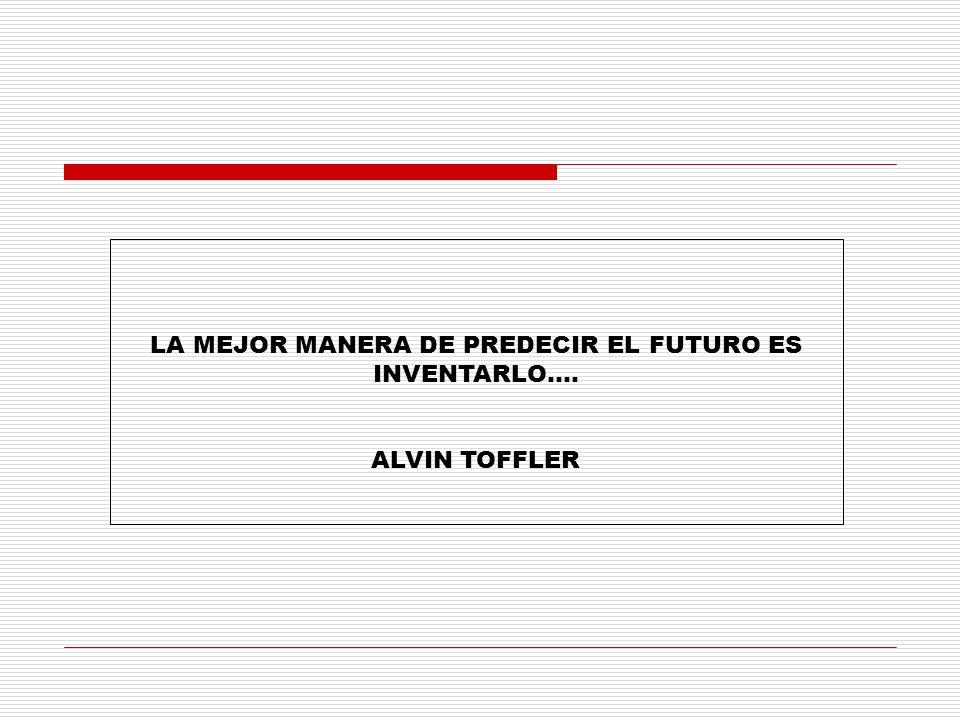 LA MEJOR MANERA DE PREDECIR EL FUTURO ES INVENTARLO…. ALVIN TOFFLER