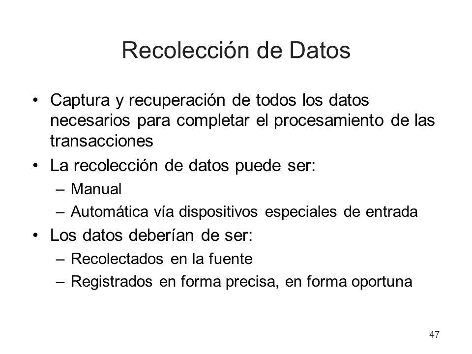 47 Recolección de Datos Captura y recuperación de todos los datos necesarios para completar el procesamiento de las transacciones La recolección de datos puede ser: –Manual –Automática vía dispositivos especiales de entrada Los datos deberían de ser: –Recolectados en la fuente –Registrados en forma precisa, en forma oportuna