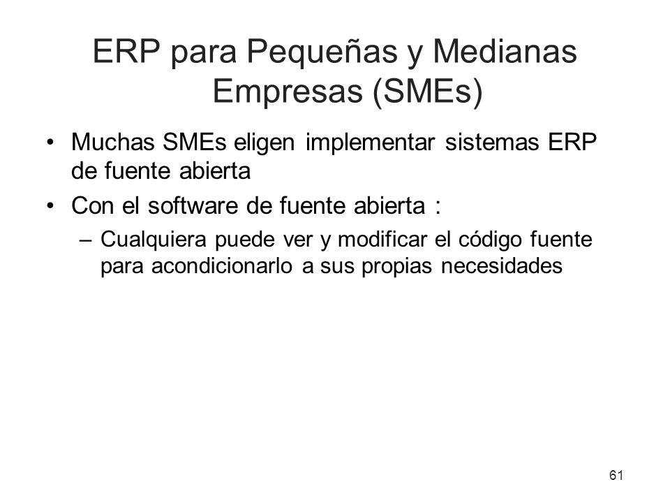 ERP para Pequeñas y Medianas Empresas (SMEs) Muchas SMEs eligen implementar sistemas ERP de fuente abierta Con el software de fuente abierta : –Cualquiera puede ver y modificar el código fuente para acondicionarlo a sus propias necesidades 61