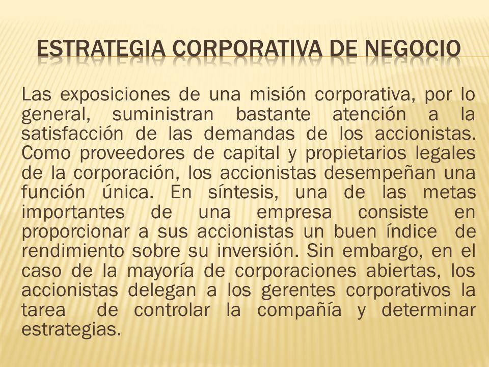 Las exposiciones de una misión corporativa, por lo general, suministran bastante atención a la satisfacción de las demandas de los accionistas. Como p