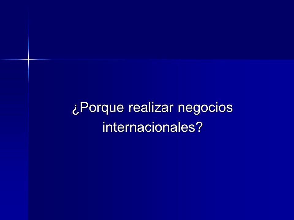 ¿Porque realizar negocios ¿Porque realizar negocios internacionales? internacionales?