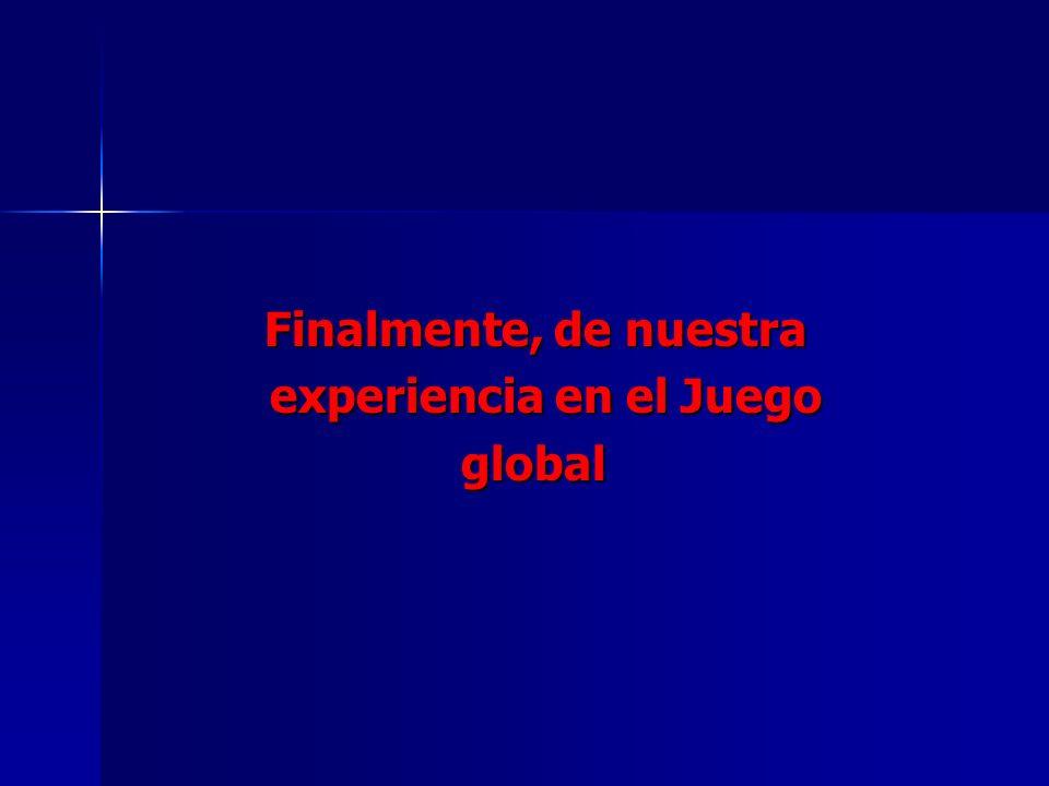Finalmente, de nuestra Finalmente, de nuestra experiencia en el Juego experiencia en el Juego global global
