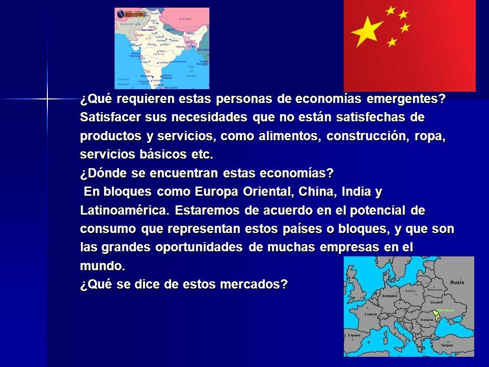 ¿Qué requieren estas personas de economías emergentes? Satisfacer sus necesidades que no están satisfechas de productos y servicios, como alimentos, c