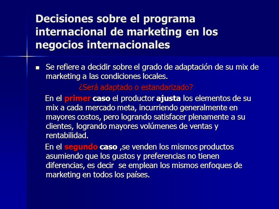 Decisiones sobre el programa internacional de marketing en los negocios internacionales Se refiere a decidir sobre el grado de adaptación de su mix de