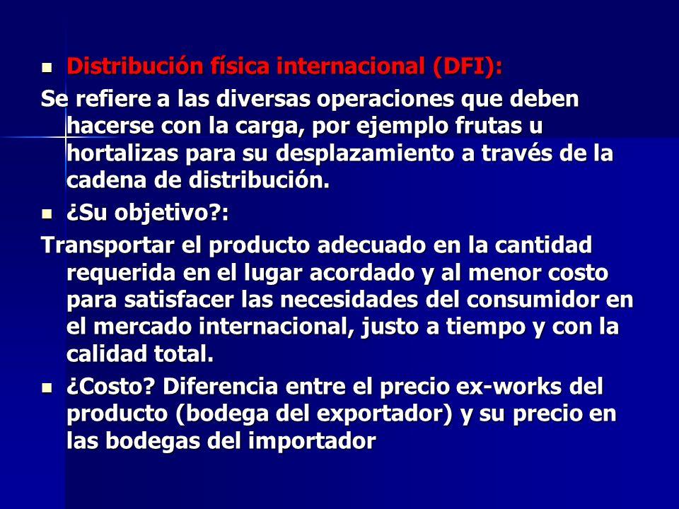 Distribución física internacional (DFI): Distribución física internacional (DFI): Se refiere a las diversas operaciones que deben hacerse con la carga