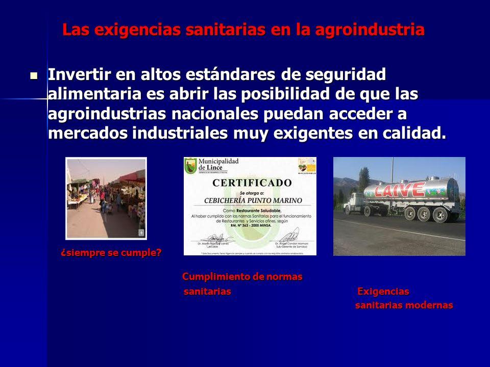 Las exigencias sanitarias en la agroindustria Invertir en altos estándares de seguridad alimentaria es abrir las posibilidad de que las agroindustrias