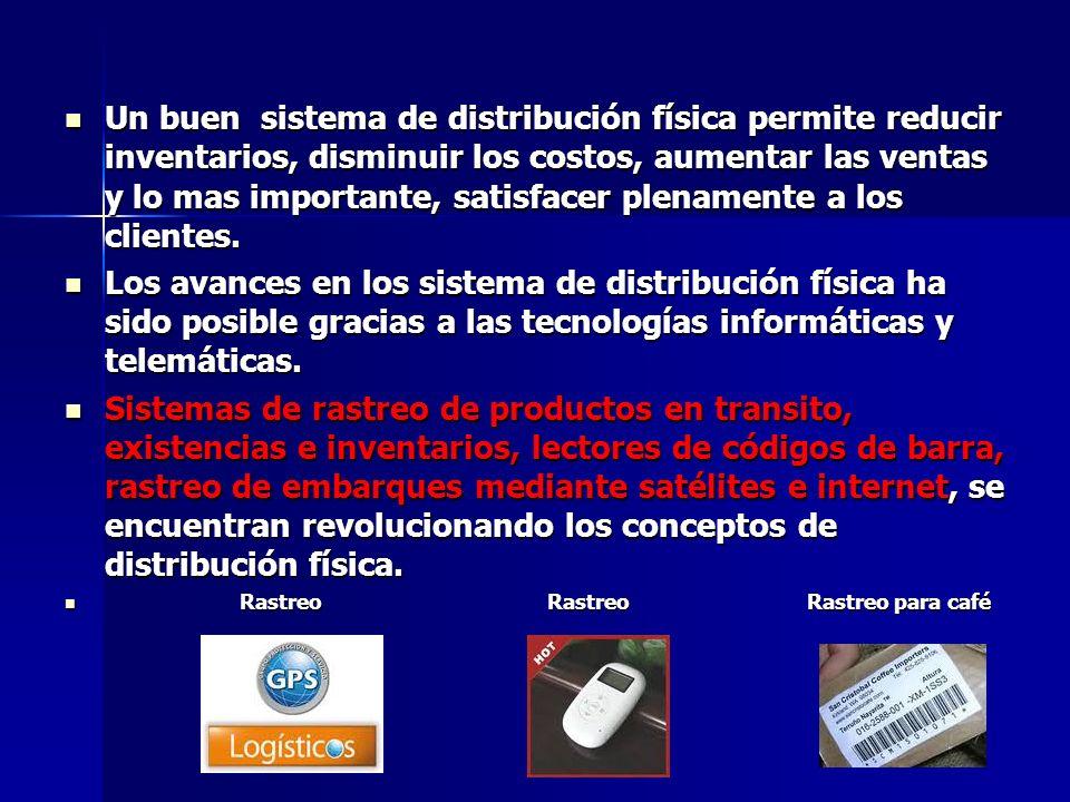 Un buen sistema de distribución física permite reducir inventarios, disminuir los costos, aumentar las ventas y lo mas importante, satisfacer plenamen