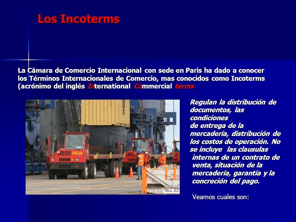 Los Incoterms La Cámara de Comercio Internacional con sede en Paris ha dado a conocer los Términos Internacionales de Comercio, mas conocidos como Inc
