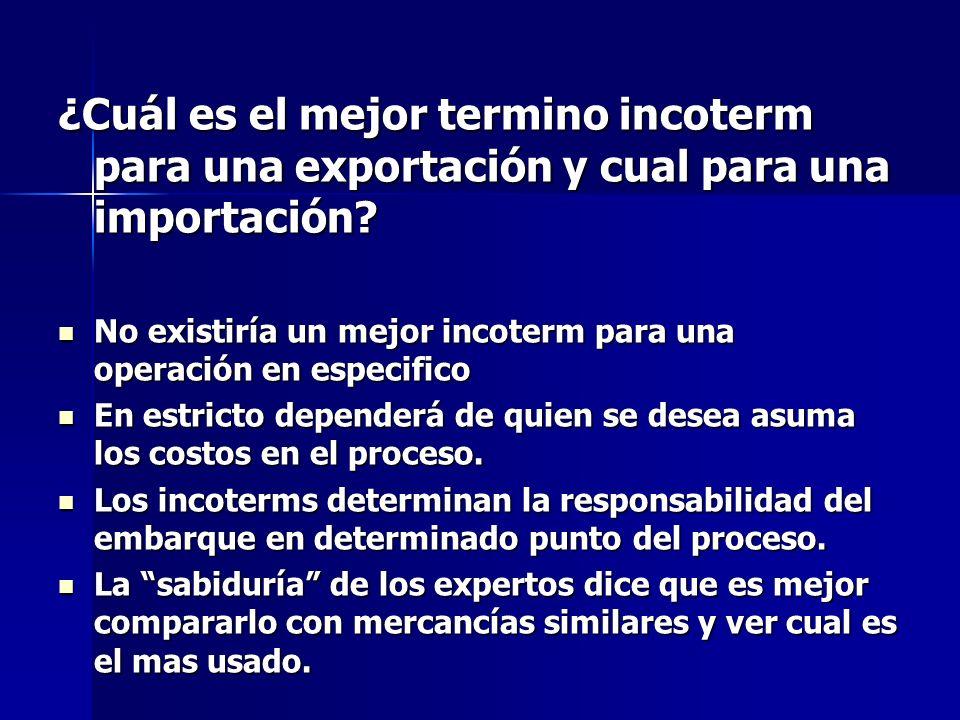 ¿Cuál es el mejor termino incoterm para una exportación y cual para una importación? No existiría un mejor incoterm para una operación en especifico N