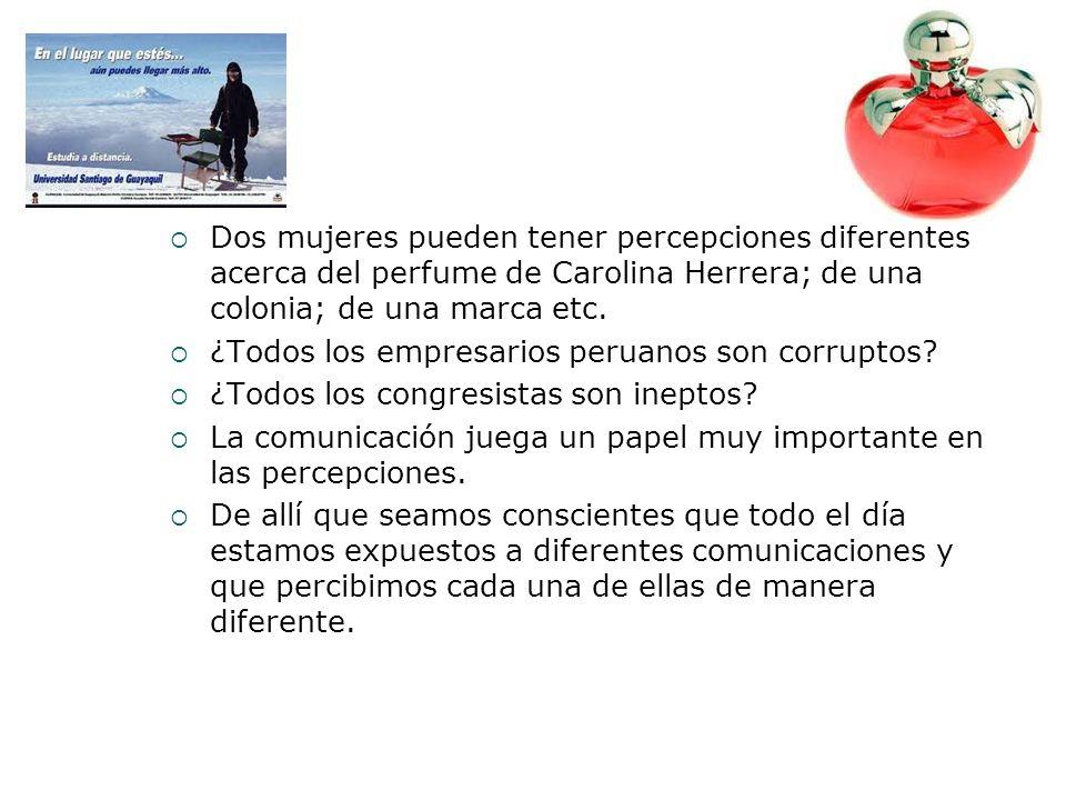Dos mujeres pueden tener percepciones diferentes acerca del perfume de Carolina Herrera; de una colonia; de una marca etc. ¿Todos los empresarios peru