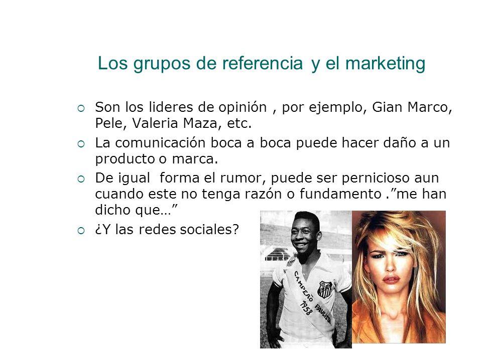 Los grupos de referencia y el marketing Son los lideres de opinión, por ejemplo, Gian Marco, Pele, Valeria Maza, etc. La comunicación boca a boca pued
