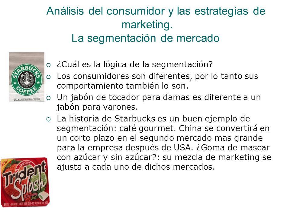 Análisis del consumidor y las estrategias de marketing. La segmentación de mercado ¿Cuál es la lógica de la segmentación? Los consumidores son diferen