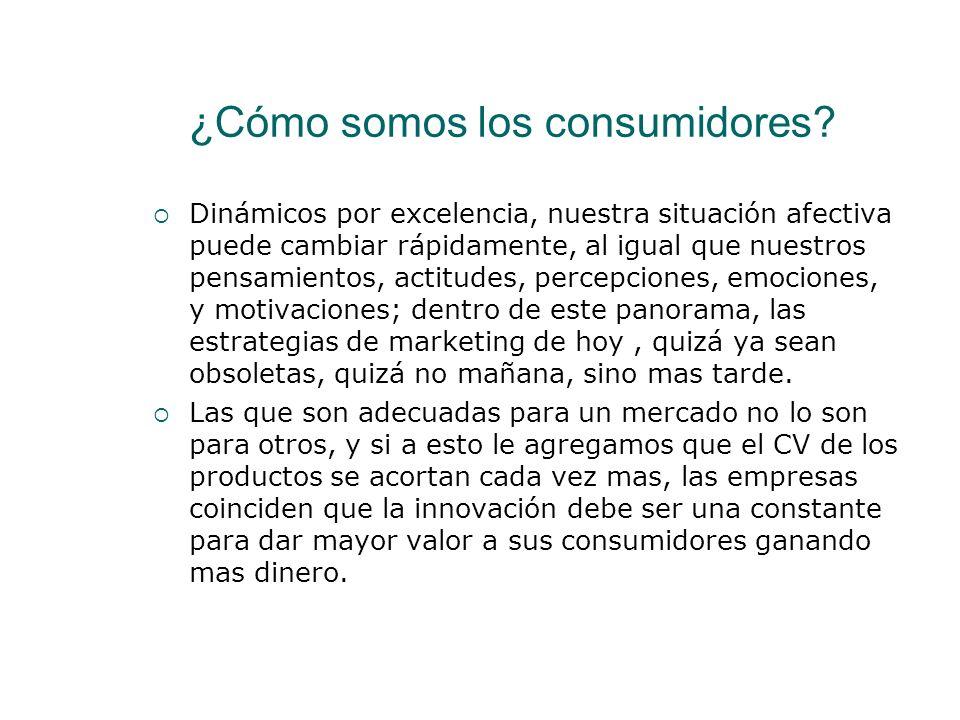 ¿Cómo somos los consumidores? Dinámicos por excelencia, nuestra situación afectiva puede cambiar rápidamente, al igual que nuestros pensamientos, acti