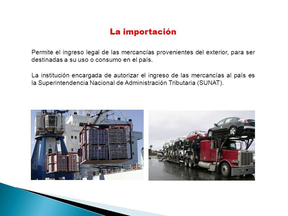 La importación Permite el ingreso legal de las mercancías provenientes del exterior, para ser destinadas a su uso o consumo en el país.