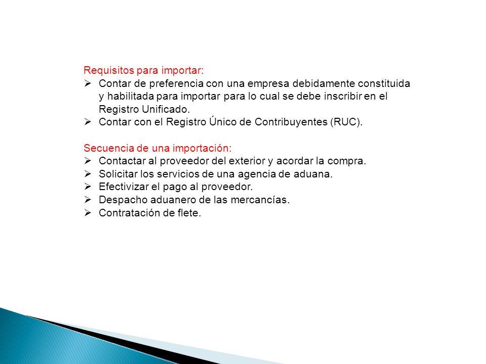 Requisitos para importar: Contar de preferencia con una empresa debidamente constituida y habilitada para importar para lo cual se debe inscribir en el Registro Unificado.
