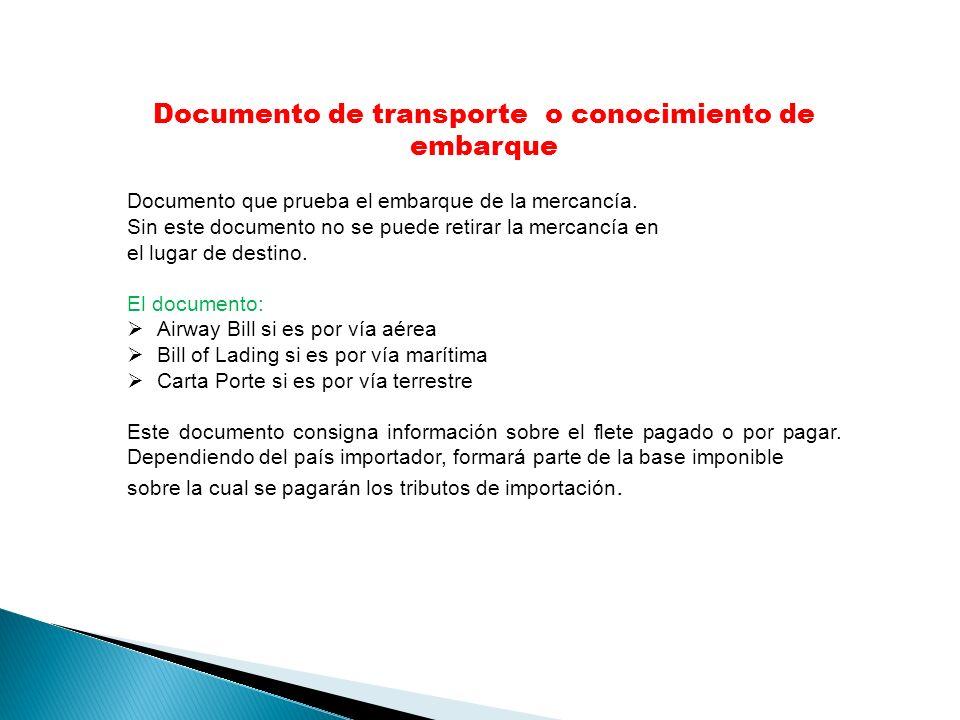 Documento de transporte o conocimiento de embarque Documento que prueba el embarque de la mercancía.