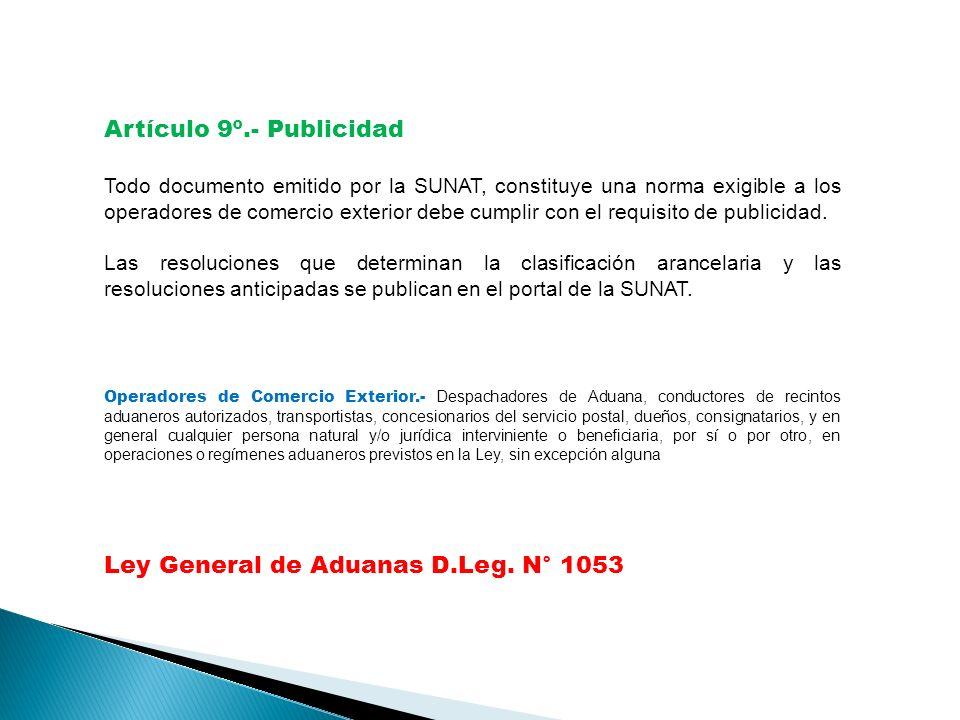 Artículo 9º.- Publicidad Todo documento emitido por la SUNAT, constituye una norma exigible a los operadores de comercio exterior debe cumplir con el requisito de publicidad.