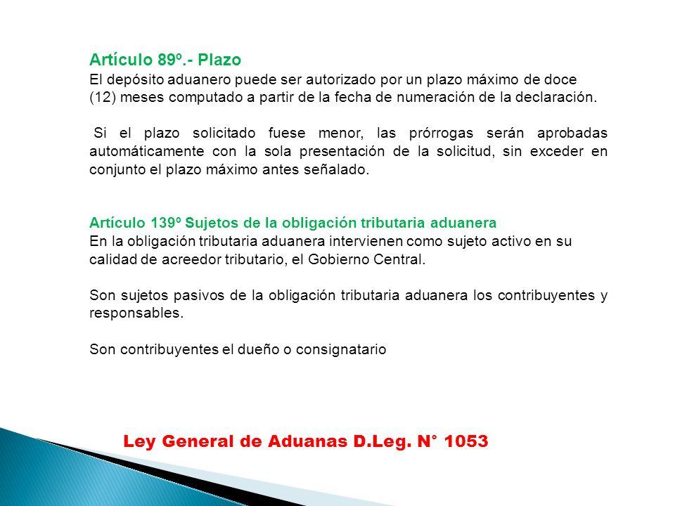 Artículo 89º.- Plazo El depósito aduanero puede ser autorizado por un plazo máximo de doce (12) meses computado a partir de la fecha de numeración de la declaración.