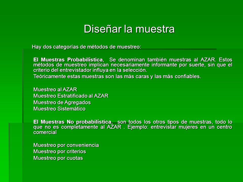 Diseñar la muestra Hay dos categorías de métodos de muestreo: Hay dos categorías de métodos de muestreo: El Muestras Probabilística, Se denominan también muestras al AZAR.