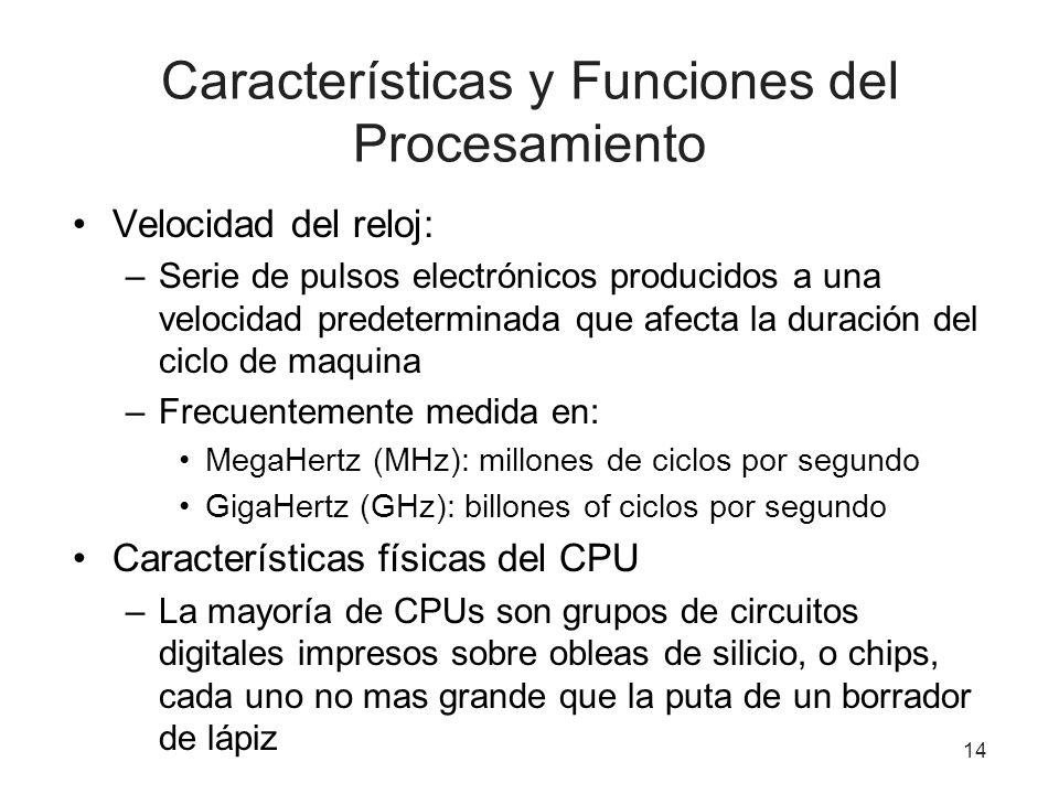 Características y Funciones del Procesamiento Velocidad del reloj: –Serie de pulsos electrónicos producidos a una velocidad predeterminada que afecta
