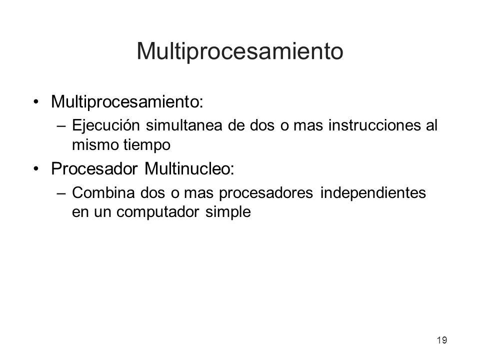 Multiprocesamiento Multiprocesamiento: –Ejecución simultanea de dos o mas instrucciones al mismo tiempo Procesador Multinucleo: –Combina dos o mas pro