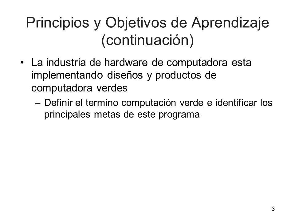 Principios y Objetivos de Aprendizaje (continuación) La industria de hardware de computadora esta implementando diseños y productos de computadora ver