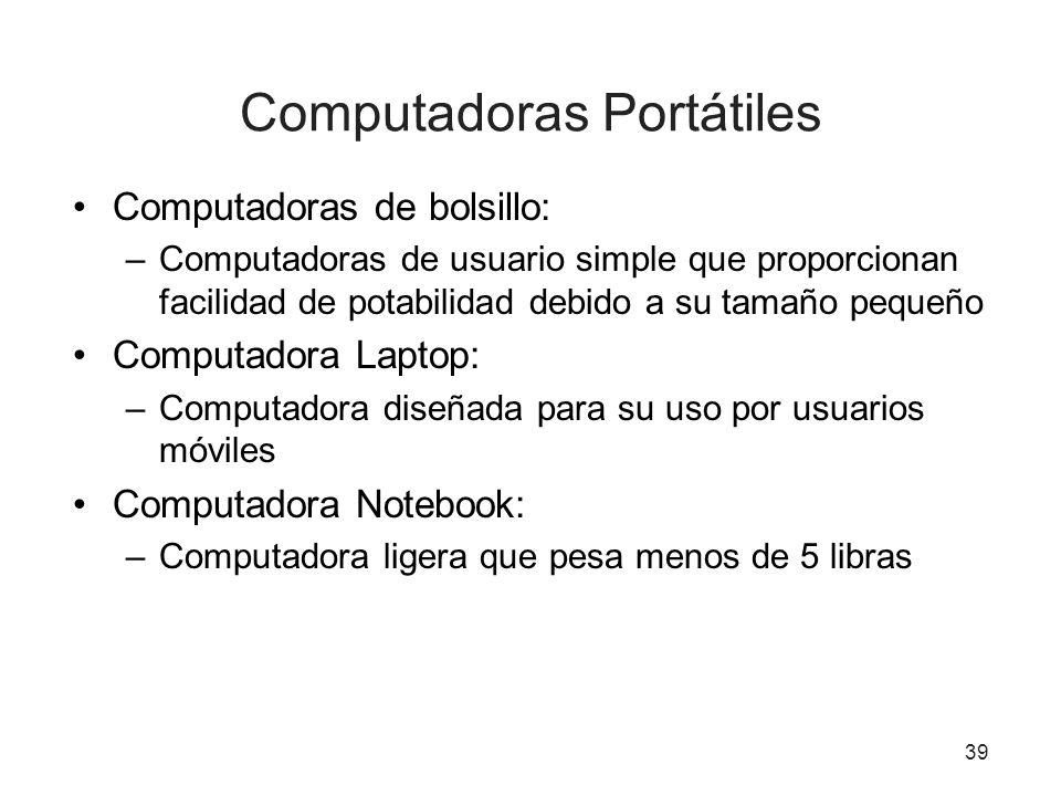 Computadoras Portátiles Computadoras de bolsillo: –Computadoras de usuario simple que proporcionan facilidad de potabilidad debido a su tamaño pequeño