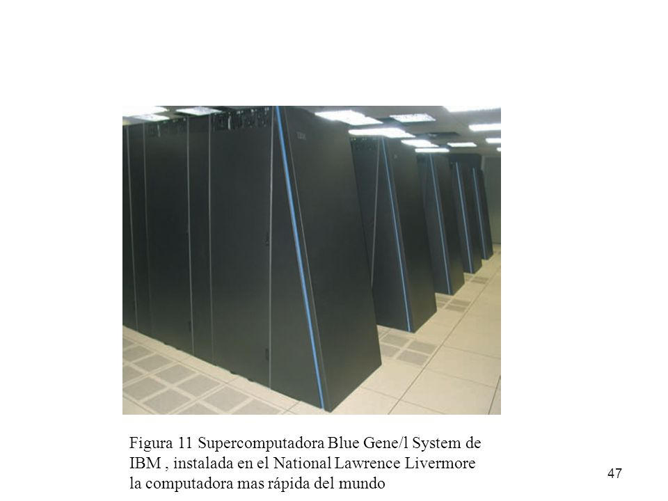 47 Figura 11 Supercomputadora Blue Gene/l System de IBM, instalada en el National Lawrence Livermore la computadora mas rápida del mundo