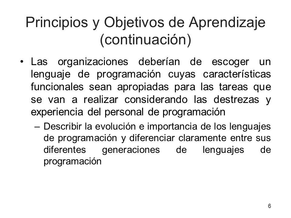 Principios y Objetivos de Aprendizaje (continuación) Las organizaciones deberían de escoger un lenguaje de programación cuyas características funciona