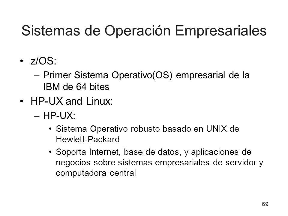 Sistemas de Operación Empresariales z/OS: –Primer Sistema Operativo(OS) empresarial de la IBM de 64 bites HP-UX and Linux: –HP-UX: Sistema Operativo r
