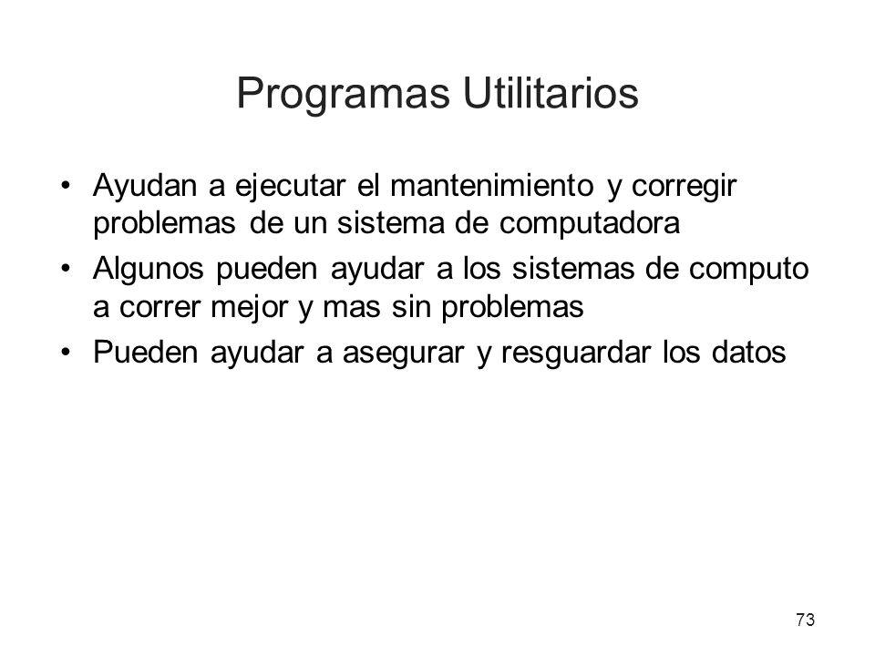 73 Programas Utilitarios Ayudan a ejecutar el mantenimiento y corregir problemas de un sistema de computadora Algunos pueden ayudar a los sistemas de