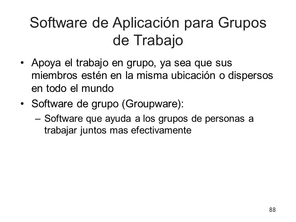 Software de Aplicación para Grupos de Trabajo Apoya el trabajo en grupo, ya sea que sus miembros estén en la misma ubicación o dispersos en todo el mu