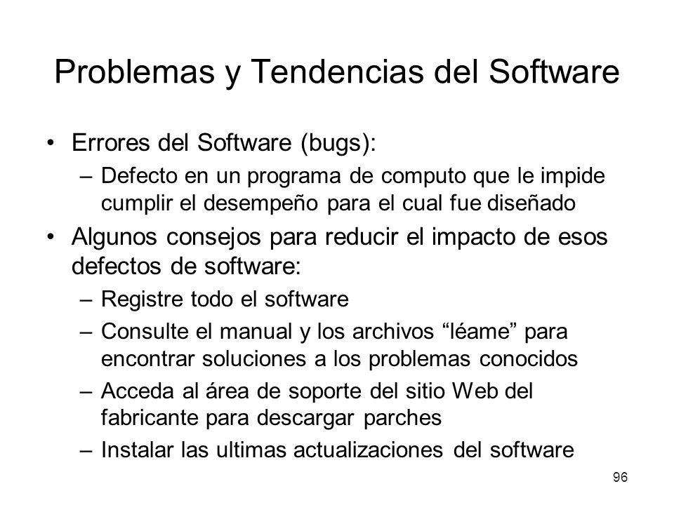 Problemas y Tendencias del Software Errores del Software (bugs): –Defecto en un programa de computo que le impide cumplir el desempeño para el cual fu