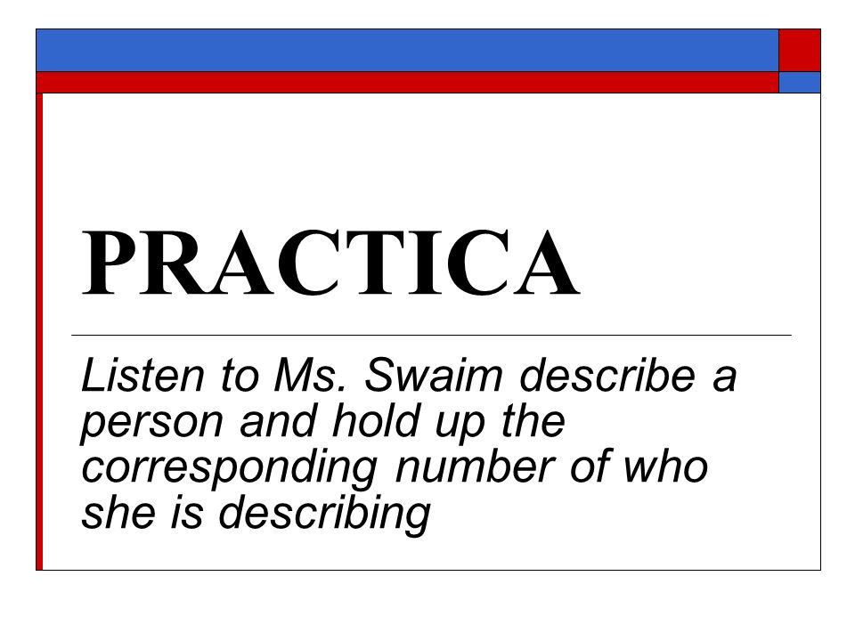 Listen to Ms. Swaim describe a person and hold up the corresponding number of who she is describing
