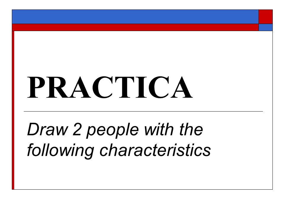 PRACTICA Draw 2 people with the following characteristics