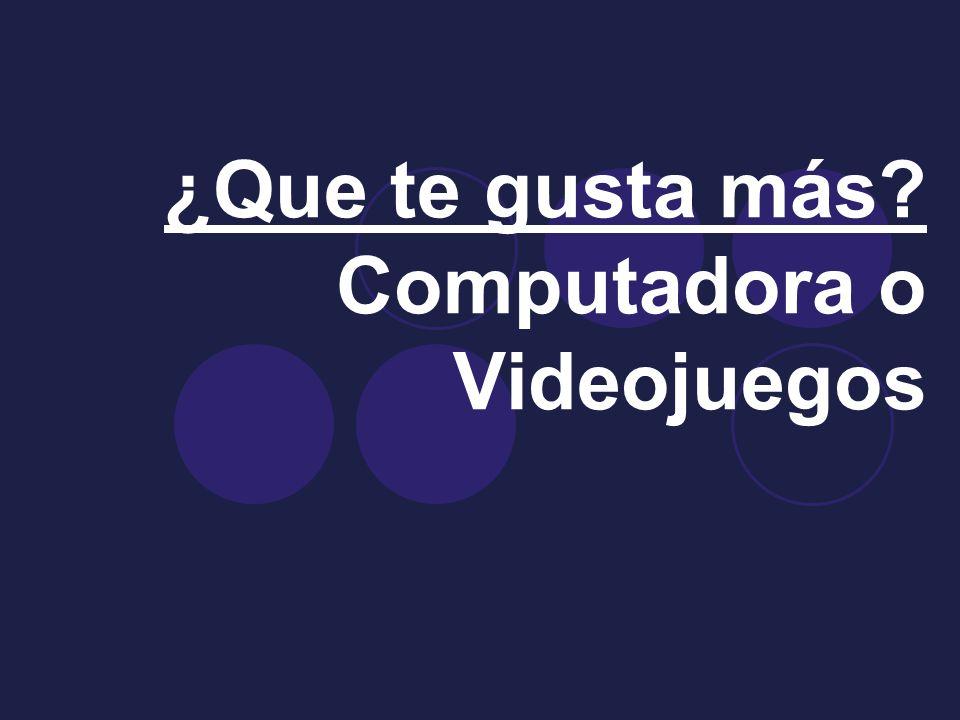 ¿Que te gusta más Computadora o Videojuegos