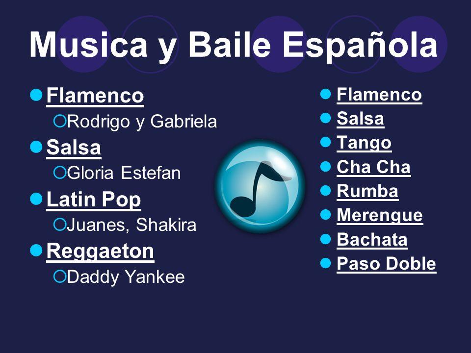 Musica y Baile Española Flamenco Rodrigo y Gabriela Salsa Gloria Estefan Latin Pop Juanes, Shakira Reggaeton Daddy Yankee Flamenco Salsa Tango Cha Cha Rumba Merengue Bachata Paso Doble