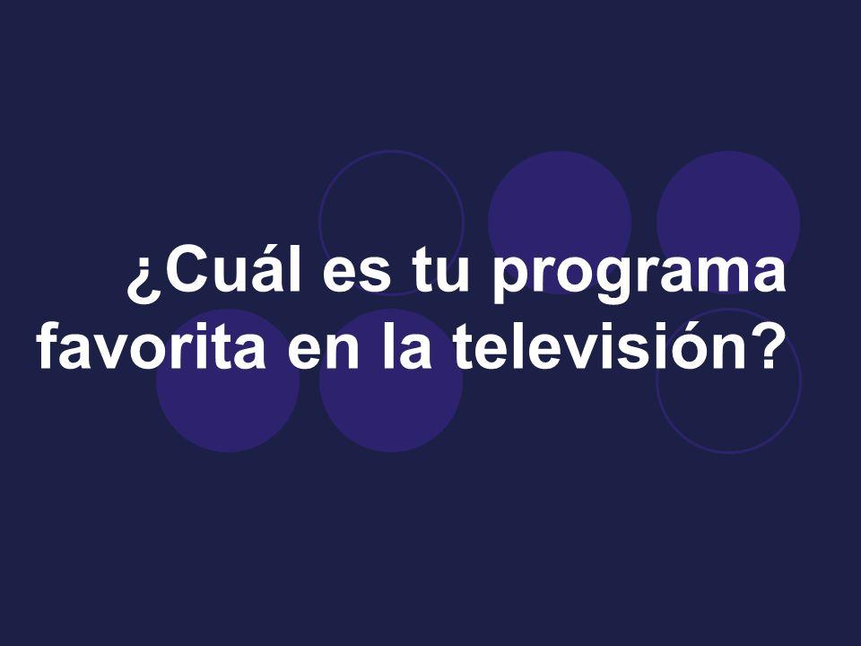 ¿Cuál es tu programa favorita en la televisión
