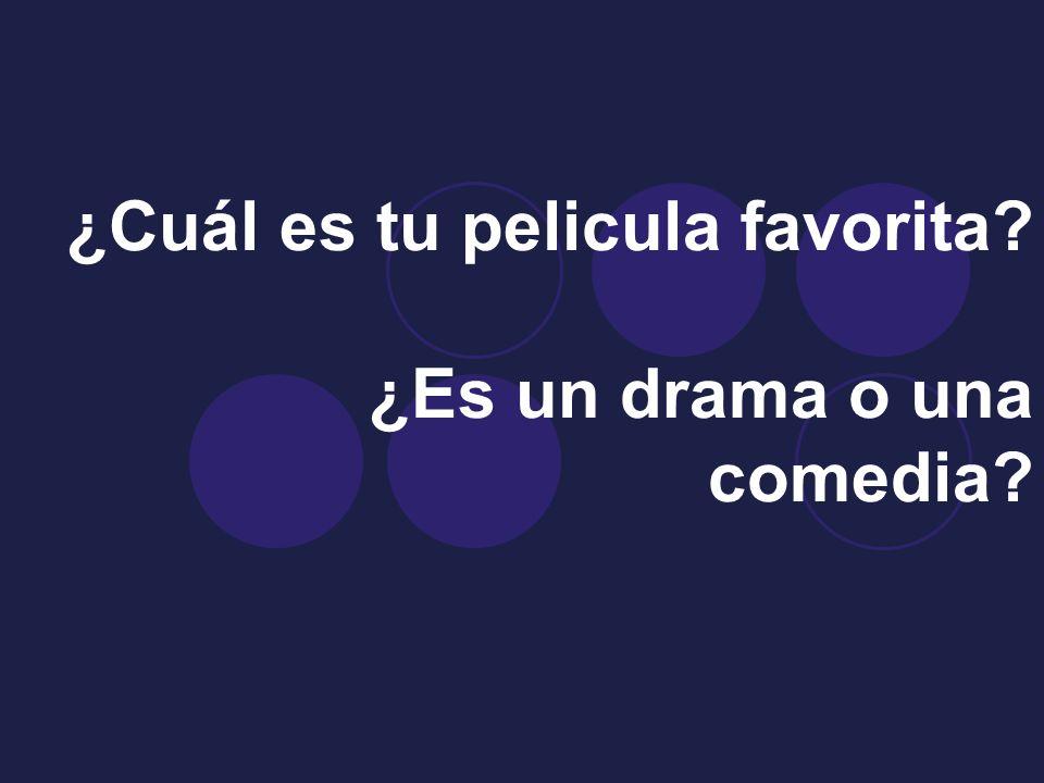 ¿Cuál es tu pelicula favorita ¿Es un drama o una comedia