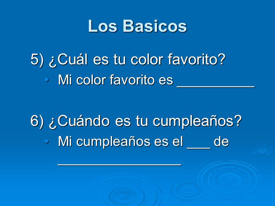 Los Basicos 5) ¿Cuál es tu color favorito? Mi color favorito es __________Mi color favorito es __________ 6) ¿Cuándo es tu cumpleaños? Mi cumpleaños e