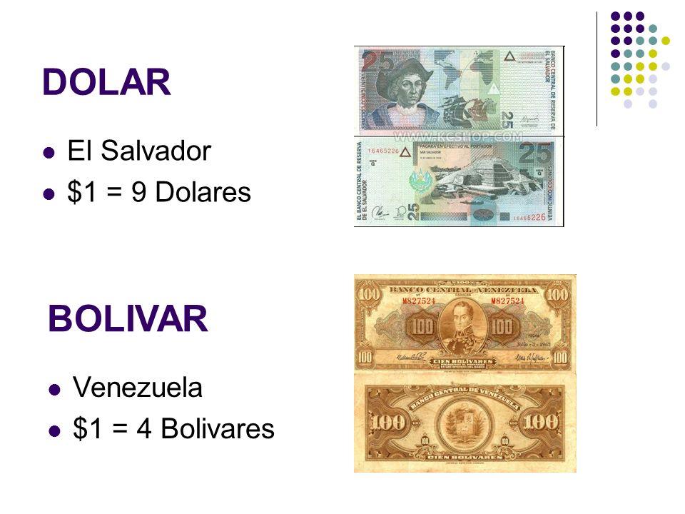 DOLAR El Salvador $1 = 9 Dolares BOLIVAR Venezuela $1 = 4 Bolivares