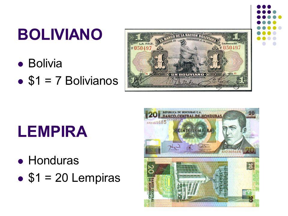 BOLIVIANO Bolivia $1 = 7 Bolivianos LEMPIRA Honduras $1 = 20 Lempiras