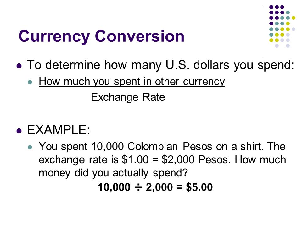 Currency Conversion To determine how many U.S.