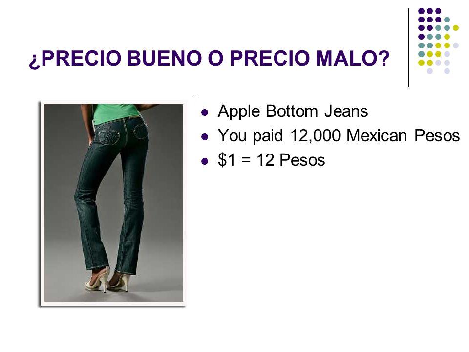 Apple Bottom Jeans You paid 12,000 Mexican Pesos $1 = 12 Pesos ¿PRECIO BUENO O PRECIO MALO?