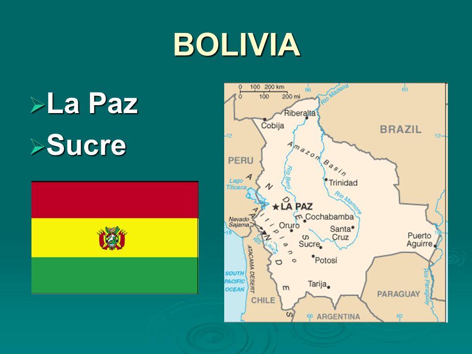 BOLIVIA La Paz La Paz Sucre Sucre