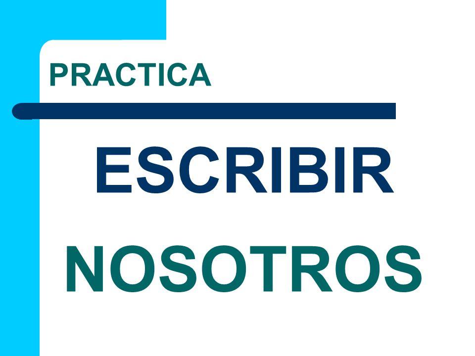 PRACTICA NOSOTROS ESCRIBIR