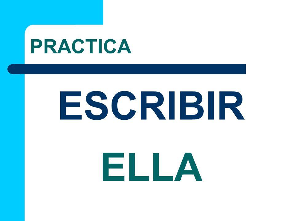 PRACTICA ELLA ESCRIBIR